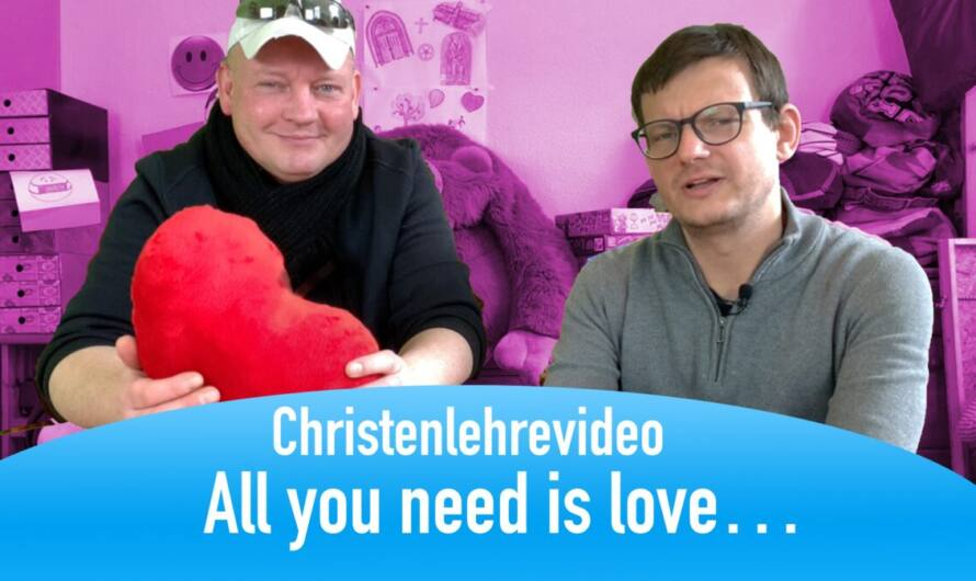 "Christenlehrevideo ""All you need is love"""